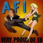 afi: Very Proud Of Ya