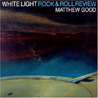 matthew good: White Light Rock And Roll Review