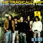 tragically hip: Up to Here