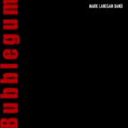 mark lanegan: Bubblegum