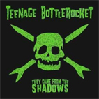 teenage bottlerocket: They Came From The Shadows