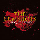 The Cumshots: Just Quit Trying