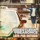 iwrestledabearonce: Late For Nothing