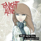 tonight alive: What Are You So Scared Of?