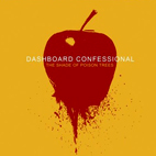 dashboard confessional: The Shade Of Poison Trees