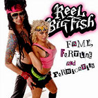 reel big fish: Fame, Fortune And Fornication