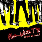 plain white ts: All That We Needed