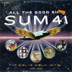 sum 41: All The Good Shit