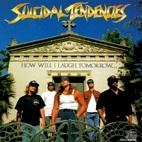 suicidal tendencies: How Will I Laugh Tomorrow When I Can't Even Smile