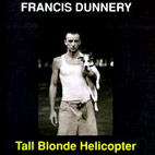 francis dunnery: Tall Blonde Helicopter