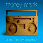 money mark: Brand New By Tomorrow