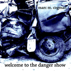 Marc M Cogman: Welcome To The Danger Show