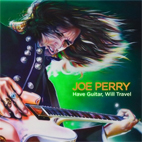 joe perry: Have Guitar, Will Travel