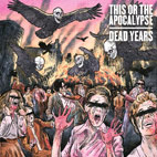 this or the apocalypse: Dead Years