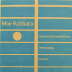 Moe Kabbara: Understated Imperfections, Three Songs, And You