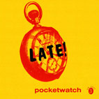 late: Pocketwatch