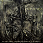 sepultura: The Mediator Between Head And Hands Must Be The Heart