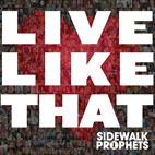 sidewalk prophets: Live Like That