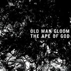 old man gloom: The Ape Of God I