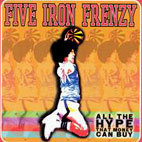 five iron frenzy: All The Hype That Money Can Buy