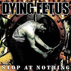 dying fetus: Stop At Nothing