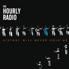 The Hourly Radio: History Will Never Hold Me