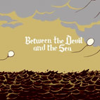 oh no oh my: Between The Devil And The Sea