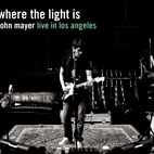 john mayer: Where The Light Is: Live In Los Angeles