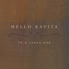 Hello Kavita: To A Loved One