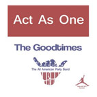 Act As One: The Goodtimes