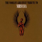 various artists: The World's Greatest Tribute To Nirvana