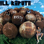 Ill Repute: Big Rusty Balls