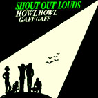 shout out louds: Howl Howl Gaff Gaff