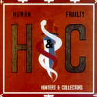 hunters and collectors: Human Frailty