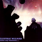electric wizard: Come My Fanatics...