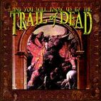 and you will know us by the trail of dead: ...And You Will Know Us By The Trail Of Dead