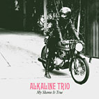alkaline trio: My Shame Is True