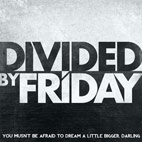Divided By Friday: You Musn't Be Afraid To Dream A Little Bigger, Darling [EP]
