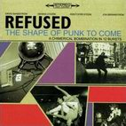 refused: The Shape Of Punk To Come: A Chimerical Bombinatio