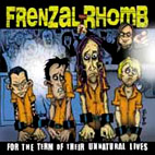 frenzal rhomb: For The Term Of Their Unnatural Lives