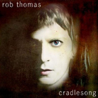 rob thomas: Cradlesong