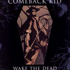 comeback kid: Wake The Dead