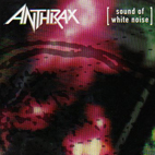 anthrax: Sound Of White Noise