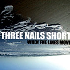 three nails short: When The Lines Move