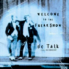 dc talk: Welcome To The Freakshow