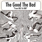 The Good The Bad: 005 To 008