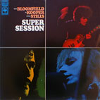Mike Bloomfield, Al Kooper & Steve Stills: Super Session