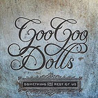 goo goo dolls: Something For The Rest Of Us