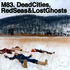 M83: Dead Cities, Red Seas & Lost Ghosts
