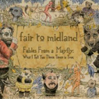 Fair To Midland: Fables From A Mayfly: What I Tell You Three Times Is True